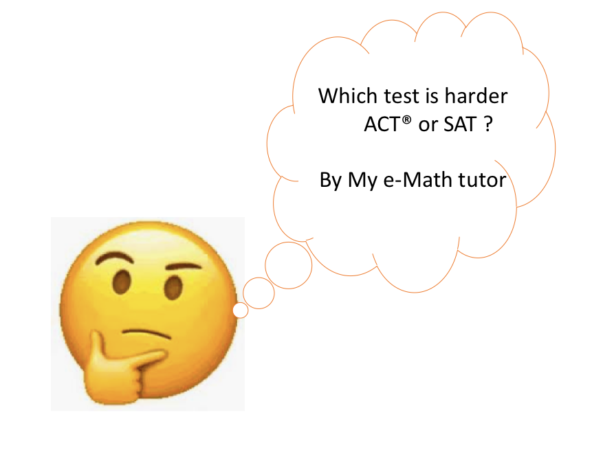 Which test is harder SAT® or ACT®?